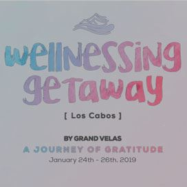 Wellnessing Getaway Event at Grand Velas Los Cabos Mexico Resort